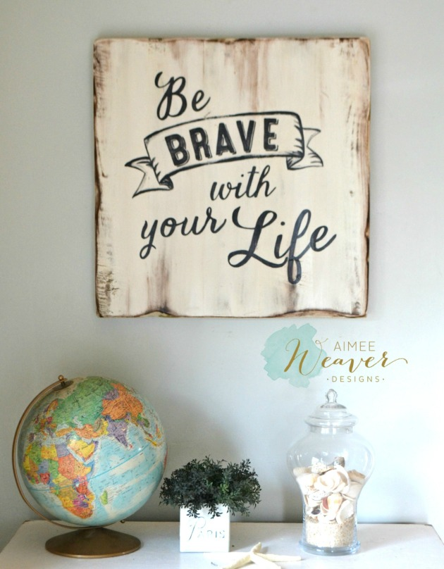 Be brave sign by Aimee Weaver Designs